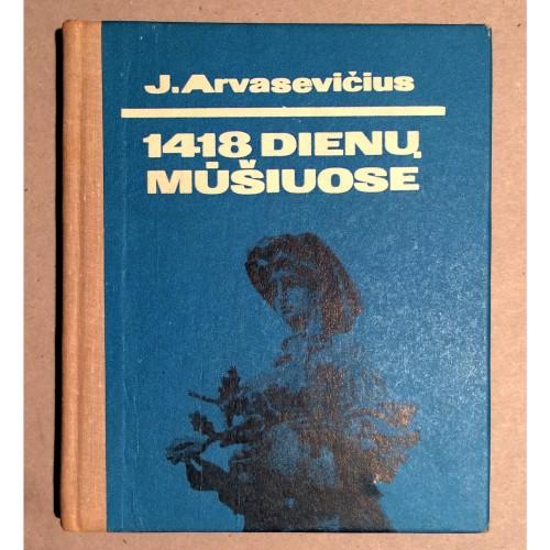 Jonas Arvasevičius - 1418 dienų mūšiuose