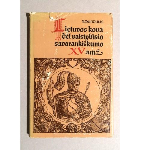 B. Dundulis - Lietuvos kova dėl valstybinio savarankiškumo XV amž.