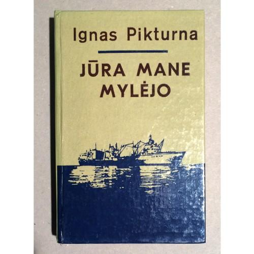 Ignas Pikturna - Jūra mane mylėjo