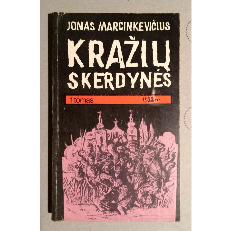 Jonas Marcinkevičius - Kražių skerdynės 1 tomas