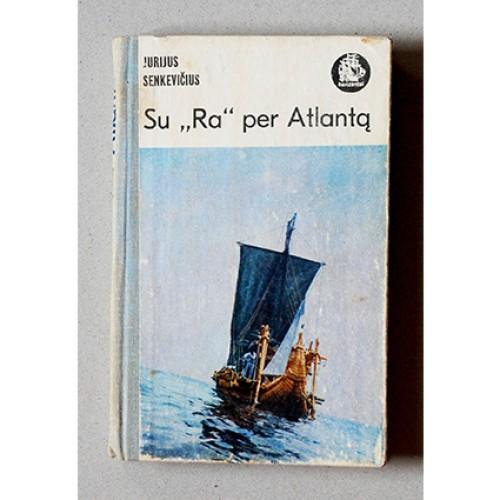 """Jurijus Senkevičius - Su """"Ra"""" per Atlantą"""