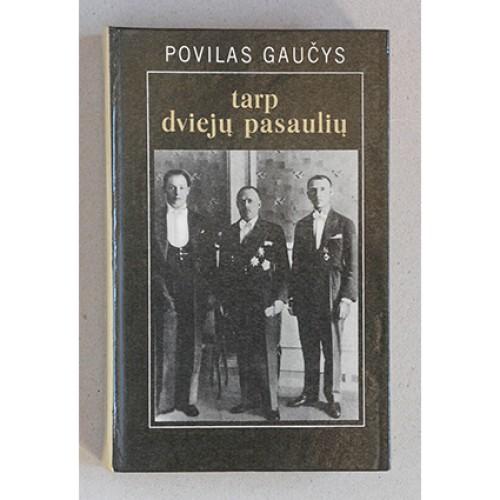 Povilas Gaučys - Tarp dviejų pasaulių