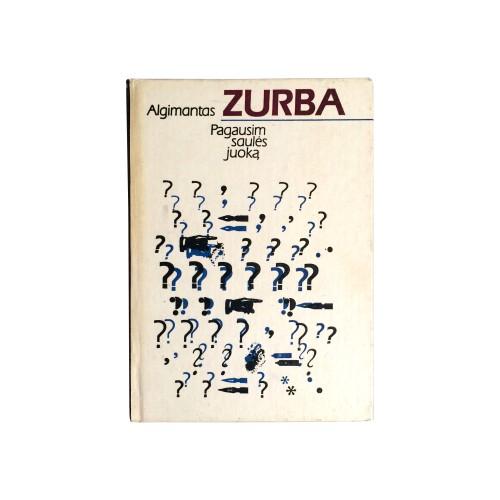 Algimantas Zurba - Pagausim saulės juoką