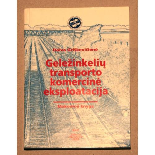 Daiva Griškevičienė - Geležinkelių transporto komercinė eksploatacija: mokomoji knyga