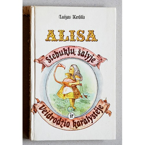 Lewis Carroll - Alisa Stebuklų šalyje ir Veidrodžio karalystėje